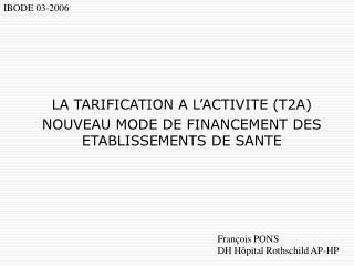 LA TARIFICATION A L'ACTIVITE (T2A) NOUVEAU MODE DE FINANCEMENT DES ETABLISSEMENTS DE SANTE
