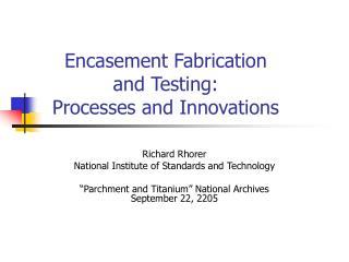 Encasement Fabrication  and Testing:  Processes and Innovations