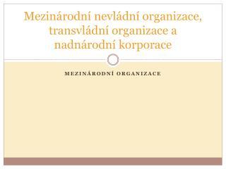 Mezinárodní nevládní organizace,  transvládní  organizace a nadnárodní korporace