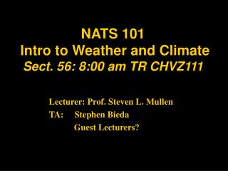 NATS 101  Intro to Weather and Climate  Sect. 56: 8:00 am TR CHVZ111