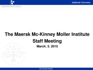 The  Maersk  Mc-Kinney  Moller  Institute Staff Meeting March. 5. 2010