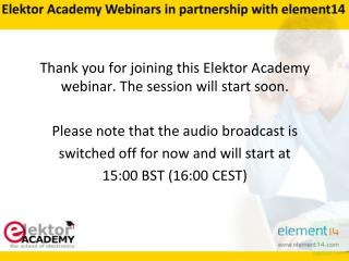 Thank you for joining this Elektor Academy webinar. The session will start soon.