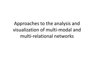 Approaches to the analysis and visualization of multi-modal and multi-relational networks