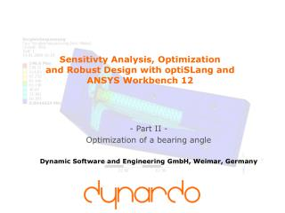 Sensitivty Analysis, Optimization  and Robust Design with optiSLang and  ANSYS Workbench 12