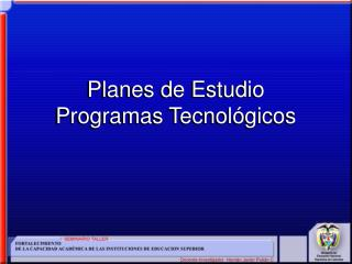Planes de Estudio Programas Tecnol�gicos