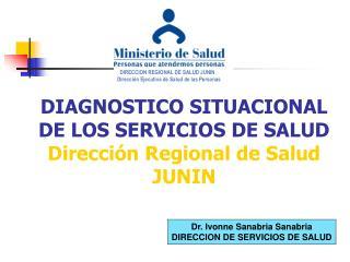 DIAGNOSTICO SITUACIONAL DE LOS SERVICIOS DE SALUD Dirección Regional de Salud JUNIN