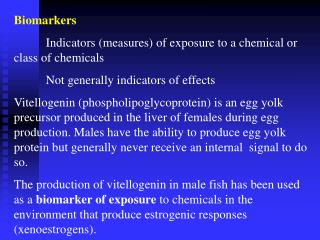 Biomarkers 	Indicators (measures) of exposure to a chemical or class of chemicals