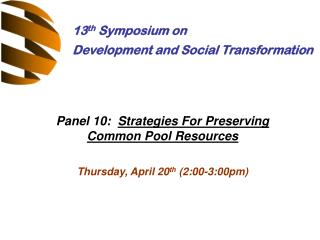 Panel 10:   Strategies For Preserving Common Pool Resources Thursday, April 20 th  (2:00-3:00pm)