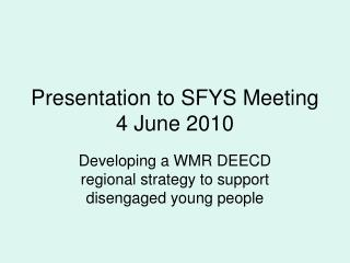 Presentation to SFYS Meeting 4 June 2010