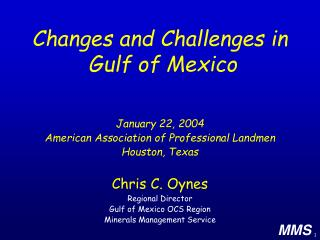 Chris C. Oynes Regional Director Gulf of Mexico OCS Region  Minerals Management Service