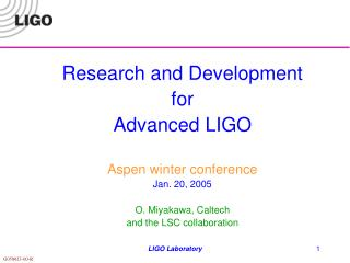 Research and Development for Advanced LIGO Aspen winter conference Jan. 20, 2005