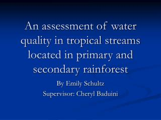 An assessment of water quality in tropical streams located in primary and secondary rainforest