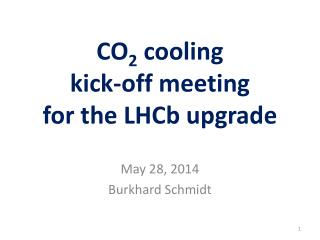 CO 2  cooling  kick-off meeting for the  LHCb upgrade