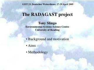 The RADAGAST project  Tony Slingo Environmental Systems Science Centre University of Reading