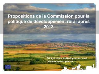 Propositions de la Commission pour la politique de développement rural après 2013