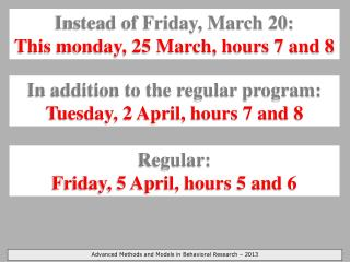 Instead of Friday, March 20: This  monday , 25 March, hours 7 and 8