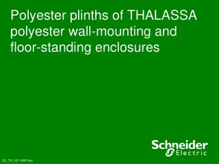 Polyester plinths of THALASSA polyester wall-mounting and floor-standing enclosures