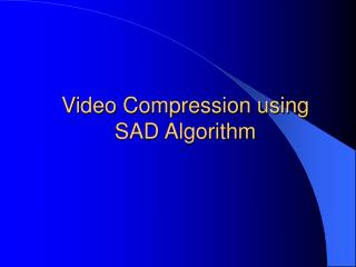 Video Compression using  SAD Algorithm