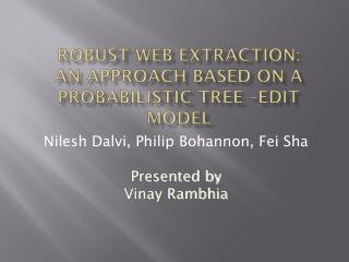 Robust Web Extraction:  An Approach Based on a Probabilistic Tree –Edit Model