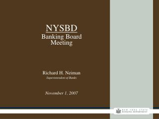 NYSBD Banking Board  Meeting Richard H. Neiman Superintendent of Banks November 1, 2007