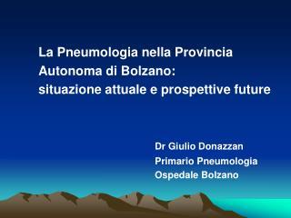 La Pneumologia nella Provincia Autonoma di Bolzano:  situazione attuale e prospettive future