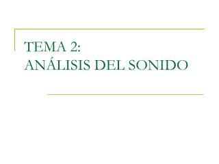 TEMA 2: AN�LISIS DEL SONIDO