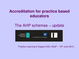 Accreditation for practice based educators The AHP schemes – update