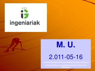 M. U. 2.011-05-16 GIPUZKOAKO INDUSTRI INGENIARIEN ELKARGO OFIZIALA