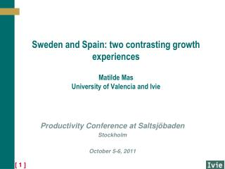 Sweden and Spain: two contrasting growth experiences Matilde Mas University of Valencia and Ivie