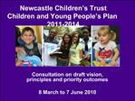 Newcastle Children s Trust  Children and Young People s Plan 2011-2014