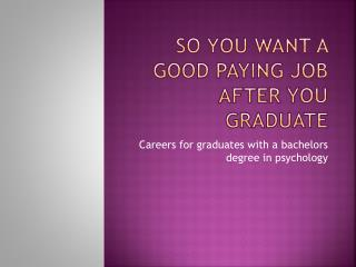 So you want a good paying job after you graduate