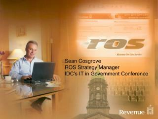 Sean Cosgrove ROS Strategy Manager IDC�s IT in Government Conference