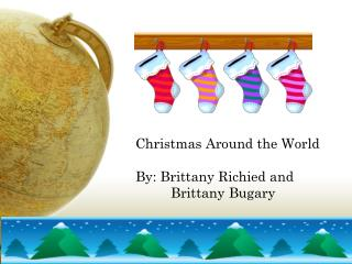 Christmas Around the World  By: Brittany Richied and  Brittany Bugary