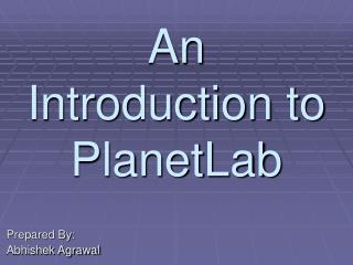 An Introduction to PlanetLab