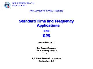 PNT ADVISORY PANEL MEETING Standard Time and Frequency Applications and GPS 4 October 2007