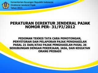 PERATURAN DIREKTUR JENDERAL PAJAK NOMOR PER-  31 /PJ/20 12