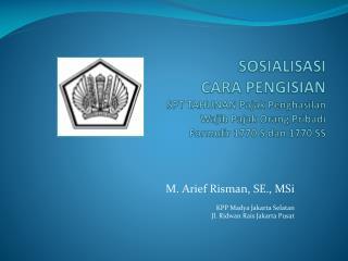 M. Arief Risman, SE., MSi KPP Madya Jakarta Selatan Jl.  Ridwan Rais Jakarta Pusat