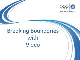 Breaking Boundaries         with  Video
