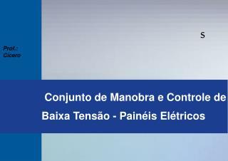 Conjunto de Manobra e Controle de Baixa Tensão - Painéis Elétricos
