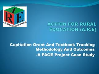 ACTION FOR RURAL          		   EDUCATION (A.R.E)