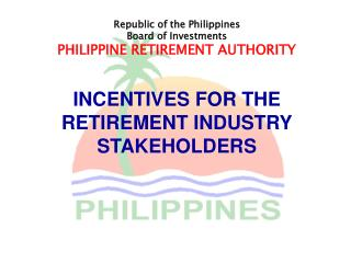 Republic of the Philippines Board of Investments PHILIPPINE RETIREMENT AUTHORITY