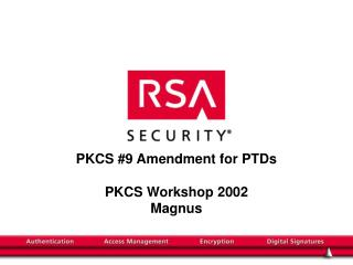 PKCS #9 Amendment for PTDs PKCS Workshop 2002 Magnus