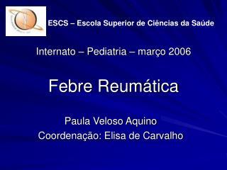 Internato – Pediatria – março 2006 Febre Reumática