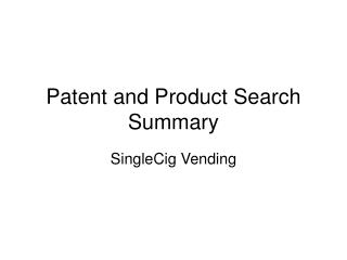Patent and Product Search Summary