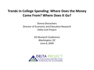 Trends In College Spending: Where Does the Money Come From? Where Does It Go? Donna Desrochers
