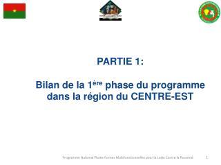 PARTIE 1: Bilan de la 1 ère  phase du programme dans la région du CENTRE-EST