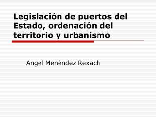 Legislación de puertos del Estado, ordenación del territorio y urbanismo