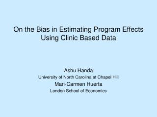 On the Bias in Estimating Program Effects Using Clinic Based Data