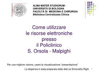Come utilizzare  le risorse elettroniche  presso  il Policlinico  S. Orsola - Malpighi