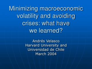 Minimizing macroeconomic volatility and avoiding crises: what have  we learned?